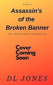 Assassin's of the Broken Banner: The Inner Earth Chronicles Book 2