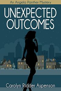 Unexpected Outcomes: An Angela Panther Mystery