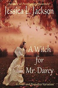 A Witch For Mr. Darcy: A Pride & Prejudice Variation
