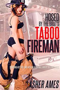 Hosed by the Brat's Taboo Fireman: Scorching-Hot First Time with the Alpha Male Man of the (Fire) House