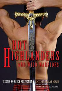 Hot Highlanders and Wild Warriors: Erotic Romance For Women