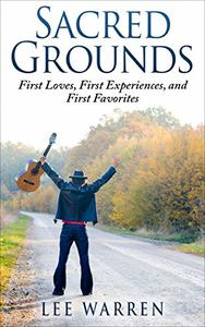 Sacred Grounds: First Loves, First Experiences, and First Favorites