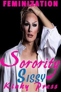 Sorority Sissy: Extreme Fetish Taboo Feminization Sissification