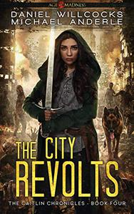 The City Revolts: Age Of Madness - A Kurtherian Gambit Series