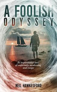 A Foolish Odyssey: An Inspirational Story Of Conformity, Awakening and Escape