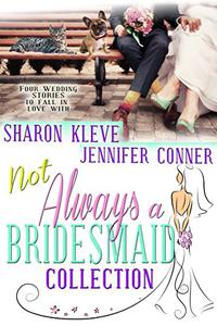 Not Always a Bridesmaid Collection: Four Wedding Stories to Fall in Love With