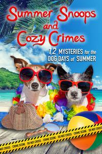 Summer Snoops & Cozy Crimes: 12 Mysteries for the Dog Days of Summer