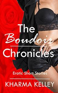 The Boudoir Chronicles: Steamy Short Stories