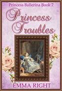 Princess Troubles, (Princesses of Chadwick Castle Series 2): Princess Ballerina Book 7
