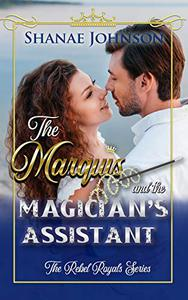 The Marquis and the Magician's Assistant: a Sweet Royal Romance