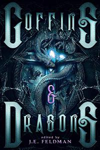 Coffins & Dragons: A Dragon Soul Press Anthology