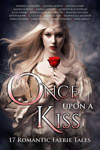 Once Upon A Kiss: 17 Romantic Faerie Tales