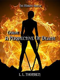 A Perspective of Death: The Missing Shield, Episode 3 - A New Epic High Fantasy Series For Adults.