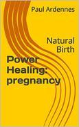 Power Healing: pregnancy: Natural Birth
