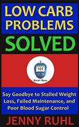 Low Carb Problems Solved: Say Goodbye to Stalled Weight Loss, Failed Maintenance, and Poor Blood Sugar Control