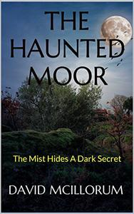 THE HAUNTED MOOR: The Mist Hides A Dark Secret