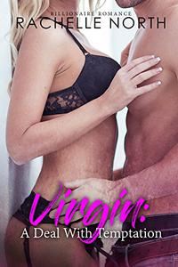 Virgin: A Deal With Temptation: Billionaire Romance