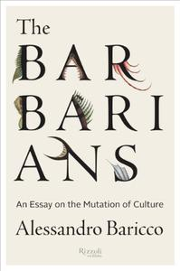 The Barbarians: An Essay on the Mutation of Culture