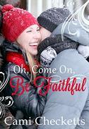 Oh, Come On, Be Faithful : Billionaire Romance Companion Novel