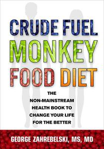Crude Fuel Monkey Food Diet: The Non-Mainstream Health Book to Change Your Life for the Better