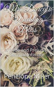 Mr. Darcy's Wedding Bliss: A Pride and Prejudice Sensual Intimate