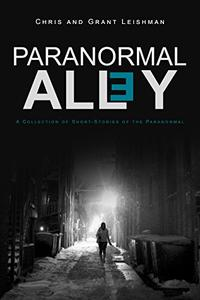 Paranormal Alley: A Collection of Short-Stories of the Paranormal and Horror