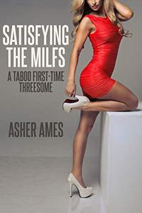 Satisfying the MILFs: A Taboo First-Time Threesome