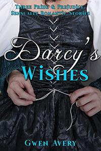 Darcy's Wishes: Three Pride and Prejudice Sensual Romantic Stories