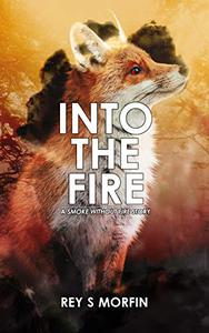 Into The Fire: A Smoke Without Fire Story