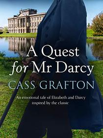 A Quest for Mr Darcy: An emotional tale of Elizabeth and Darcy inspired by the classic