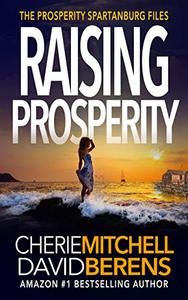 Raising Prosperity: A quirky, suspenseful, thrilling mystery with a touch of romance.