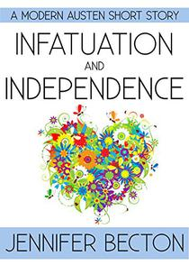 Infatuation and Independence: A Modern Austen Short Story