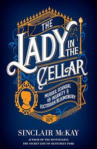 The Lady in the Cellar:Murder, Scandal and Insanity in Victorian Bloomsbury