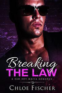 BREAKING THE LAW: A Bad Boy Mafia Romance