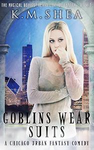 Goblins Wear Suits: A Chicago Urban Fantasy Comedy