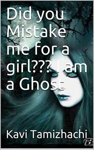 Did you Mistake me for a girl??? I am a Ghost