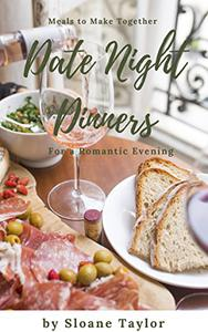 Date Night Dinners - Meals to Make Together for a Romantic Evening: Cookbook for Two
