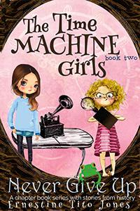 Never Give Up: The Time Machine Girls, Book Two
