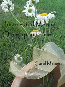 Justice and Mercy:  Once upon a time...