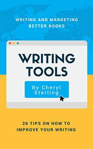 Writing Tools: 26 Tools on How to Improve Your Writing: Writing and Marketing Better Books