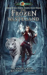 The Frozen Wasteland: Age Of Magic - A Kurtherian Gambit Series