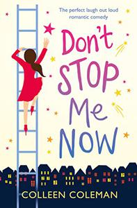 Don't Stop Me Now: The perfect laugh out loud romantic comedy