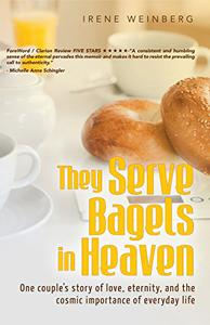 They Serve Bagels in Heaven: One couple's story of love, eternity, and the cosmic importance of everyday life