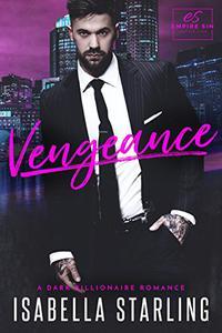 Vengeance: A Dark Billionaire Romance