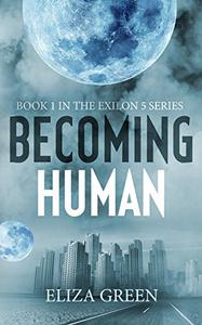 Becoming Human: A Dystopian Post Apocalyptic Novel
