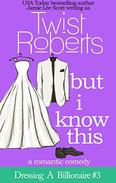 But I Know This (Dressing A Billionaire #3): A Romantic Comedy