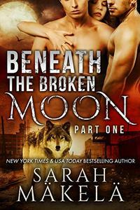 Beneath the Broken Moon: Part One: Shifter/Vampire Romance