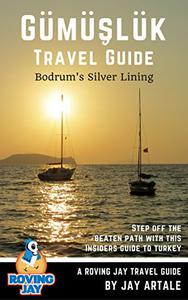 Gumusluk Travel Guide: Bodrum's Silver Lining: Step Off the Beaten Path with this Insiders Guide to Turkey