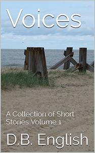 Voices: A Collection of Short Stories Volume 1