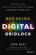 Breaking Digital Gridlock: Improving Your Bank's Digital Future by Making Technology Changes Now